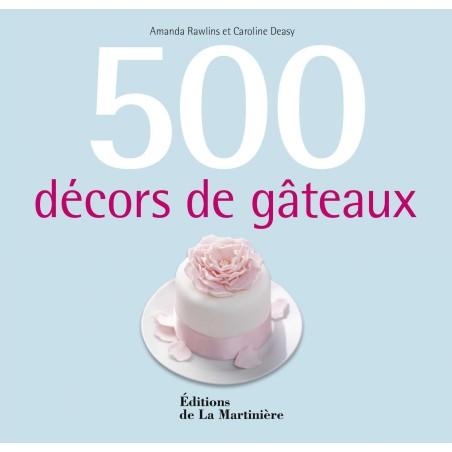 500 décors de gâteaux - Editions de La Martinière